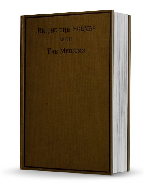 Behind the Scenes with the Mediums by David P. Abbott PDF