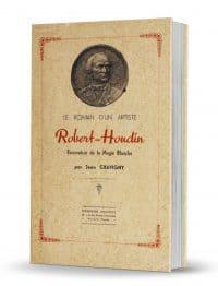Le Roman d'un Artiste : Robert-Houdin, Rénovateur de la Magie Blanche by Jean Chavigny PDF